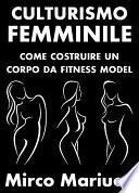 Culturismo Femminile. Come costruire un corpo da Fitness Model.