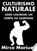Culturismo Naturale. Come costruire un corpo da Campione.