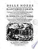 Delle nozze dell'ill.mo ed ecc.mo signor conte d. Antonio Carafa figliuolo delll'ill.mo ed ecc.mo sig. d. Adriano Antonio Carafa ... colla ill.ma ed ecc.ma signora d. Ippolita Cattaneo figliuola dell'ill.mo ed ecc.mo sig. d. Domenico Cattaneo ... [raccolta di carmi a cura di Gioseppe Pasquale Cirillo]