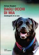 Dagli occhi di Mia. Autobiografia di un cane
