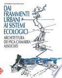 Dai frammenti urbani ai sitemi ecologici. Arhcitettura dei Pica Ciamarra Associati. Ediz. a colori