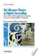 Dal Museum Theatre al Digital Storytelling. Nuove forme della comunicazione museale fra teatro, multimedialità e narrazione