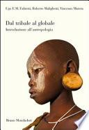 Dal tribale al globale. Introduzione all'antropologia