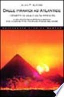 Dalle piramidi ad Atlantide. I segreti di una civiltà perduta