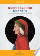 Dante Alighieri - Una vita