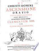 De Christi domini ascensione oratio habita in Basilica Lateranensi anno 1767. ad sanctissimum dominum nostrum Clementem 13. ab Alderano Allegrini