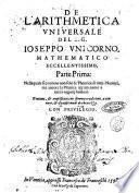 De l'arithmetica vniuersale del sig. Ioseppo Vnicorno mathematico ... Parte prima [-seconda]: ..