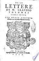 De le lettere di m. Claudio Tolomei libri sette. Con nuoua aggiunta ristampate, & con somma diligenza ricorrette