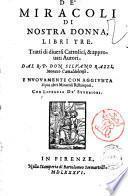De' miracoli di Nostra Donna libri tre. Tratti di diuersi cattolici, et approuati autori. Dal r.p. don Siluano Razzi, monaco camaldolese. E nuouamente con aggionta di piu altri miracoli ristampati