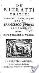 De' ritratti critici abbozzati, e contornati dal padre Francesco Fuluio Frugoni minimo. Ripartimento primo (- terzo)