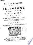 Dei fondamenti della religione e dei fonti dell'empieta libri tre di Fr. Antonino Valsecchi,... Edizione seconda riveduta, ed ampliata dall'autore