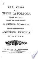 Del modo di tinger la porpora degli antichi discorso del signor dottore d. Vincenzio Cavallucci dedicato alla celeberrima Accademia Etrusca di Cortona