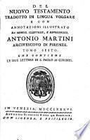 Del Nuovo Testamento tradotto in lingua volgare e con annotazioni illustrato da ... Antonio Martini arcivescovo di Firenze