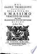 Del sagro Trimegisto descritto nella vita di s. Massimo vescouo di Riez dal padre Francesco Fuluio Frugoni minimo libri trè