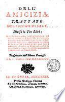 Dell'amicizia. Trattato del signor di Sacy, diviso in tre libri ... Trasportato dall'idioma franzese da F. Zannino Marsecco
