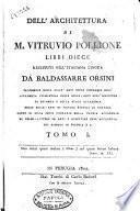 Dell'architettura di M. Vitruvio Pollione libri diece restituti nell'italiana lingua da Baldassarre Orsini ... Tomo 1. [-2.]