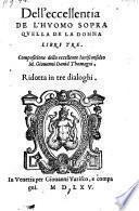 Dell' eccellentia del' huomo sopra quella de la donna libri tre ... ridotta in 3 dialoghi