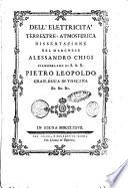 Dell'elettricità terrestre-atmosferica dissertazione del marchese Alessandro Chigi ciamberlano di S. A. R. Pietro Leopoldo gran-duca di Toscana &c. &c. &c