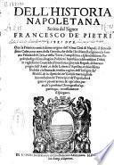 Dell'historia Napoletana scritta dal signor Francesco de' Pietri libri due. Oue la primiera antichissima origine dell'alma citta di Napoli, il famosissimo culto, ... nouellamente si spiegano