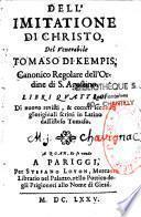 Dell'imitatione di Cristo libri quattro, del venerabile Tomaso di Kempis,... Libri quatro. Di nuovi revisiti, & correcti,...