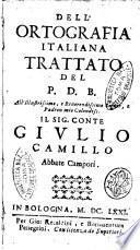Dell'ortografia italiana trattato del P.D.B. All'illustrissimo, ... sig. conte Giulio Camillo abbate Campori