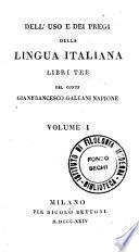 Dell'uso e dei pregi della lingua italiana libri tre del conte Gianfrancesco Galeani Napione. Volume 1. [-2]