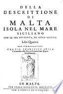 Della Descrittione Di Malta Isola Nel Mare Siciliano Con Le Sue Antichita, Ed Altre Notitie Libri Quattro