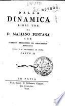 Della dinamica libri tre di d. Mariano Fontana c.r.b. pubblico professore di matematica applicata nella r.i. università di Pavia parte 1 [-3]