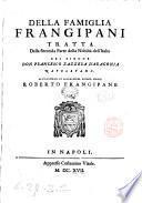 Della famiglia Frangipani tratta della seconda parte della nobiltà dell'Italia del signor don Francesco Zazzera d'Aragonia napoletano. All'illustriss. et reuerendiss. signor abbate Roberto Frangipane