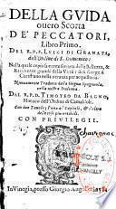 Della guida overo scorta de' peccatori, libro primo, del R. P. F. Luigi di Granata,... Nuovamente tradotta dalla lingua spagnuola, nella nostra italiana, dal R. P. D. Timoteo da Bagno...