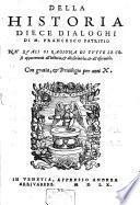 Della historia diece dialoghi di M. Francesco Patritio ne'quali si ragiona di tutte le cose appartenenti all'historia, & allo scriuerla, & all'osseruarla