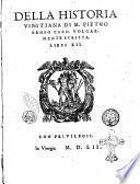 Della historia vinitiana di m. Pietro Bembo card. volgarmente scritta. Libri 12