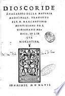 Della materia medicinaleDioscoride Anazarbeo. Tradotto per m. Marcantonio Montigiano da S. Gimignano medico. In lingua fiorentina
