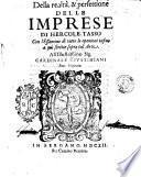 Della realtà, & perfettione delle Imprese di Hercole Tasso con l'essamine di tutte le openioni infino a quì scritte sopra tal'arte. ..