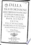 Della trasportatione dell'obelisco vaticano et delle fabriche di Nostro Signore Papa Sisto V. Libro primo