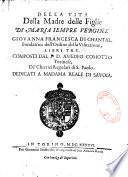 Della Vita della Madre delle Figlie di Maria sempre Vergine, Giovanna Francesca di Chantal, fondatrice dell' ordine della Visitatione, libri tre, composti dal P. Amedeo Comotto,...