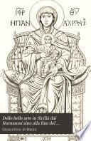 Delle belle arte in Sicilia dai Normanni sino alla fine del secolo xiv