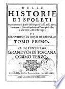 Delle historie di Spoleti sopplimento di quelle del Regno d'Italia nella parte, che tocca al ducato spoletino, à principi di esso, & alla città, che ne fù capo. Di Bernardino de' conti di Campello. Tomo primo ..