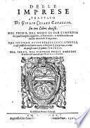Delle imprese trattato di Giulio Cesare Capaccio. In tre libri diuiso. Nel primo, del modo di far l'impresa ... Nel secondo, tutti ieroglifici, simboli ... e come da quegli cauar ... l' imprese ... Nel terzo, nel figurar degli emblemi ... per l' imprese si tratta