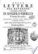Delle lettere del reuerend.mo padre abbate d. Angelo Grillo volume secondo, raccolte, sotto capi ordinate, e d'argomenti arricchite dal sig. Pietro Petracci