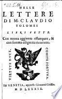 Delle lettere di M. Claudio Tolomei libri sette. Con nuova aggiunta ristampate, et con somma diligenza ricorrette