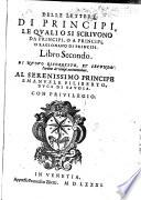 Delle Lettere Di Principi, Le Qvali O Si Scrivono Da Principi, O A Principi, O Ragionano Di Principi