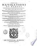 Delle nauigationi et viaggi raccolte da M. Gio. Battista Ramusio, in tre volumi diuise. Nelle quali con relatione fedelissima si descriuono tutti quei paesi, che da già 300. anni sin'hora sono stati scoperti, così di verso Leuante, & Ponente, come di verso Mezzodì, & Tramontana. Et si ha notitia del regno del prete Gianni, & dell'Africa sino a Calicut, & all'isole Molucche. Et si tratta dell'isola Giappan ... Et nel fine con aggiunta nella presente quarta impressione del viaggio di M. Cesare de' Federici, nell'India orientale ... Volume primo [-terzo!. Con due indici, l'vno de' nomi di tutti gli auttori ... l'altro delle cose piu notabili ...
