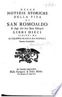 Delle notizie storiche della vita di San Romoaldo e degli altri suoi beati discepoli libri dieci