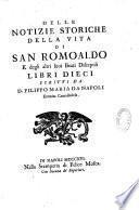 Delle notizie storiche della vita di san Romoaldo e degli altri suoi beati discepoli libri dieci scritti da d. Filippo Maria da Napoli eremita Camaldolese