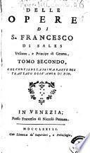 Delle opere di S. Francesco di Sales vescovo, e principe di Geneva. Tomo primo [- ]