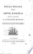 Delle regole dell'arte logica dell'abate d. Geronimo Marano ..