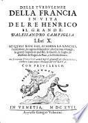 Delle Turbulenze Della Francia In Vita Del Re Henrico Il Grande ... Libri X.