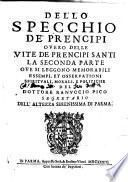 Dello specchio de' prencipi ouero delle vite de prencipi santi la seconda parte oue si leggono memorabili essempi, et osseruationi spirituali, morali e politiche del dottore Ranuccio Pico ..