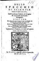 Dello Specchio di Scientia Universalo ... libri tre ... Nuovamente ristampato, con molte cose agionte
